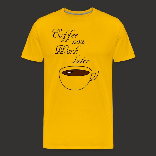 Coffee now work later - Männer Premium T-Shirt