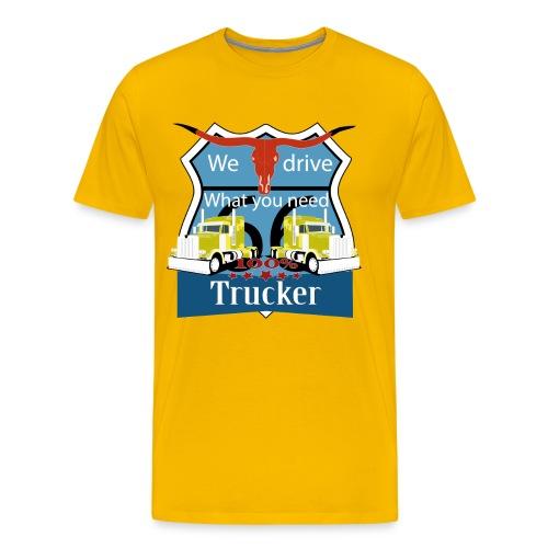 truck, truckdriver, we drive what you need - Männer Premium T-Shirt