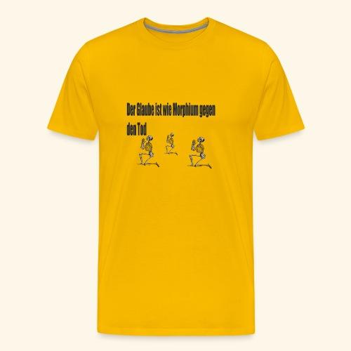 Der Glaube ist wie Morphium gegen den Tod - Männer Premium T-Shirt