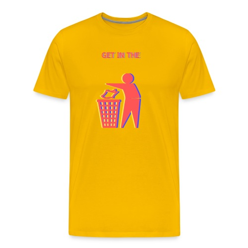 Get in the Bin! - Men's Premium T-Shirt