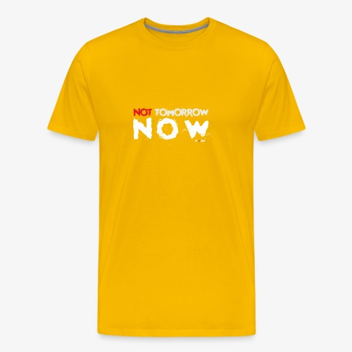 Not tomorrow now - Camiseta premium hombre