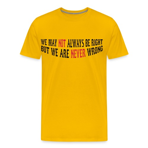 Not Right - Never Wrong - Men's Premium T-Shirt
