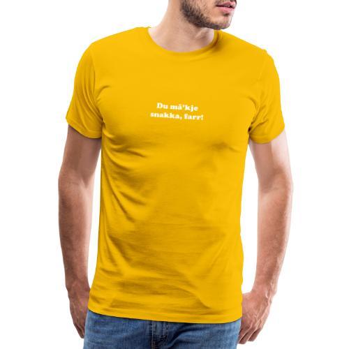 Du må'kje snakka, farr! - Premium T-skjorte for menn