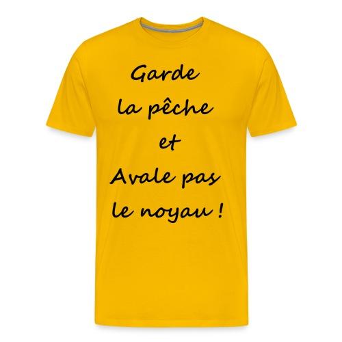 Garde la pêche et avale pas le noyau ! - T-shirt Premium Homme