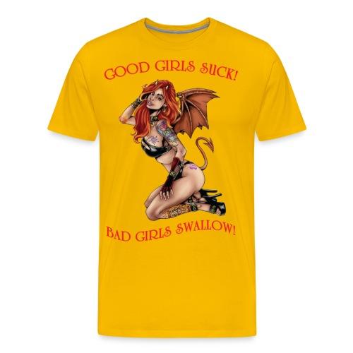 good girls suck bad girls swallow - Men's Premium T-Shirt