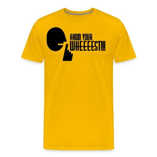 Hawd Your Wheeeest - Men's Premium T-Shirt