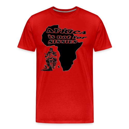 Africa is not for sissies - Männer Premium T-Shirt