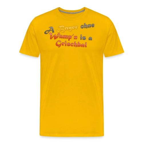 A Bayer ohne Wamp n is a Grischbal - Männer Premium T-Shirt