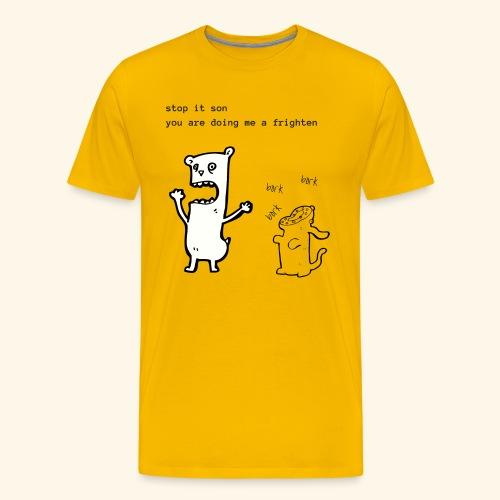 Stop it son, you are doing me a frighten - Men's Premium T-Shirt