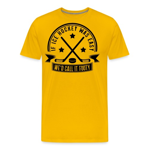 If Ice Hockey Was Easy We'd Call it Footy - Men's Premium T-Shirt