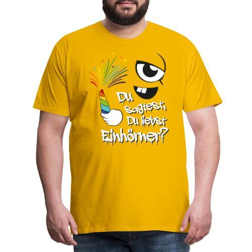 Du sagtest, Du liebst Einhörner? - Männer Premium T-Shirt