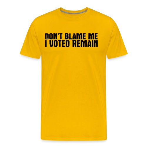 Dont Blame Me Remain - Men's Premium T-Shirt