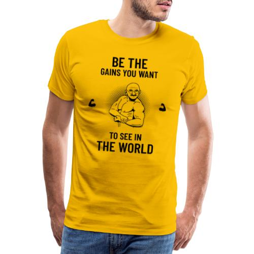 Be the Gains You want to See in the World - Men's Premium T-Shirt