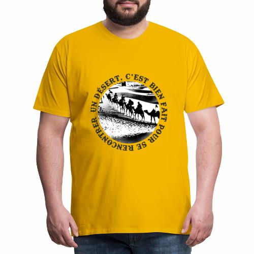 Un désert,c'est bien fait pour se rencontrer - T-shirt Premium Homme