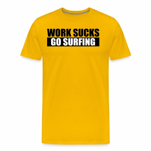 work_sucks_go_surf - T-shirt Premium Homme