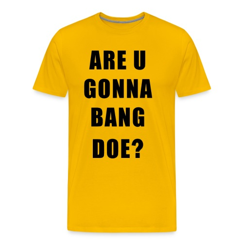 R U Gonna Bang Doe - Men's Premium T-Shirt