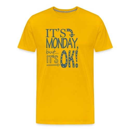 It's Monday but it's OK! - Männer Premium T-Shirt