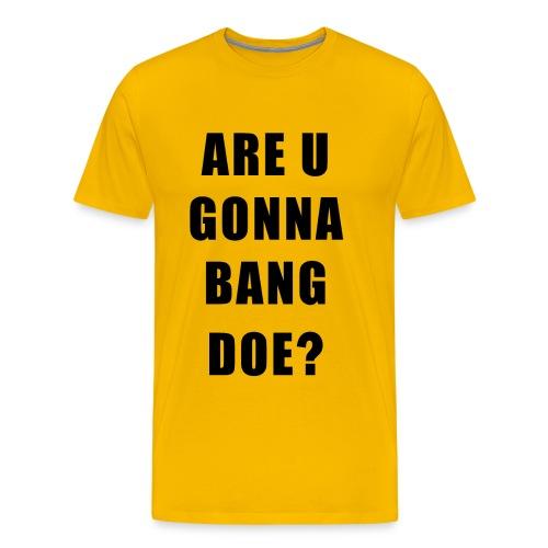 R U Gonna Bang Doe - Men's Premium T-Shirt