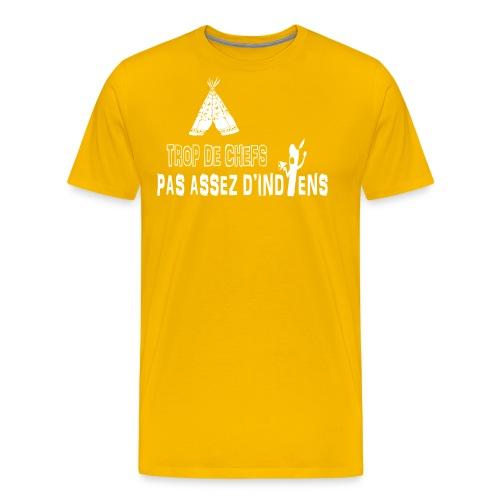 TROP DE CHEFS, PAS ASSEZ D'INDIENS - T-shirt Premium Homme