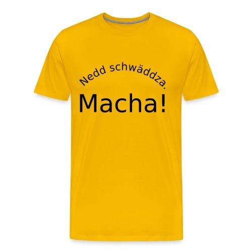 Nedd schwäddza. Macha! - Männer Premium T-Shirt