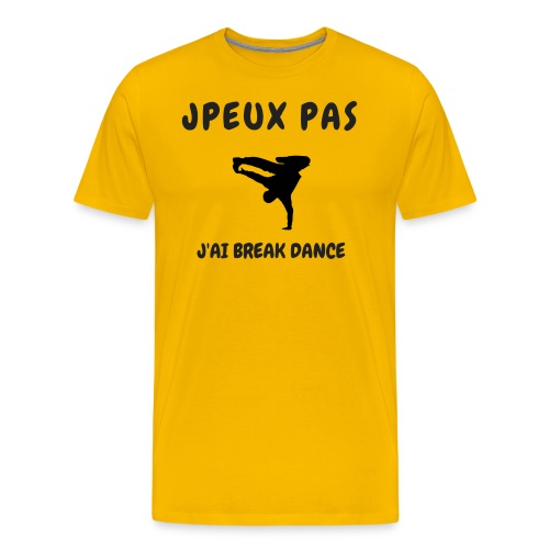 JPEUX PAS J'AI BREAK DANCE - T-shirt Premium Homme