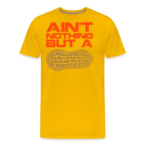 Aint Nothing But a Peanut - Men's Premium T-Shirt