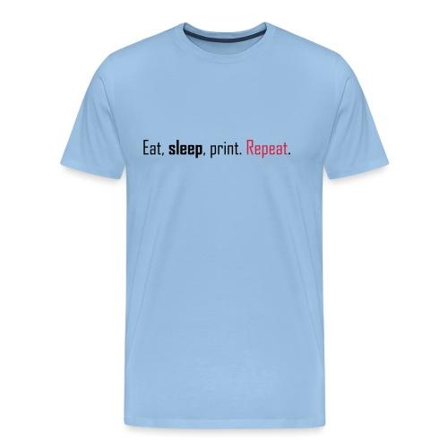 Eat, sleep, print. Repeat. - Men's Premium T-Shirt