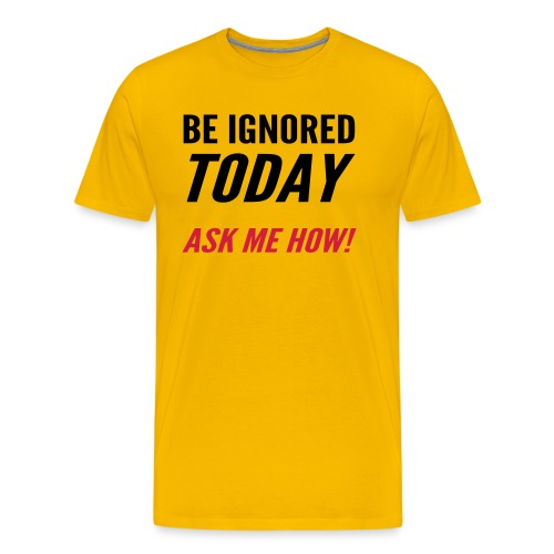 Be Ignored Today - Men's Premium T-Shirt