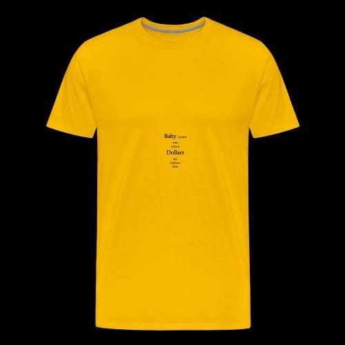 baby i m rich even without dollars but i still.. - Männer Premium T-Shirt