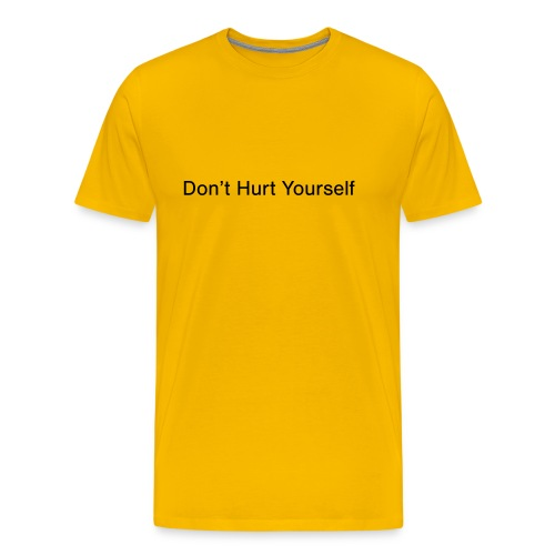 Don't Hurt Yourself - Men's Premium T-Shirt