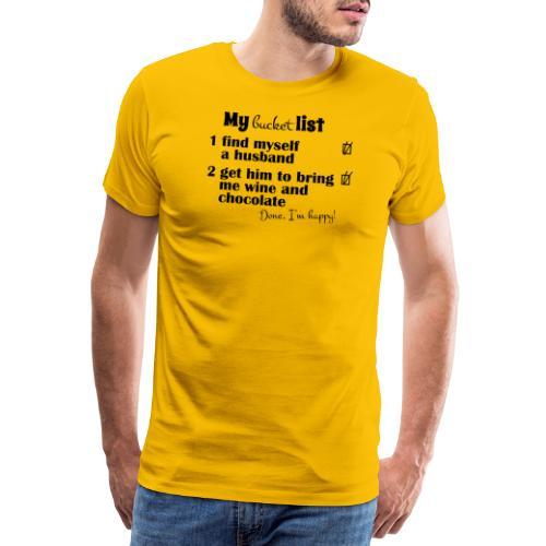 My bucket list, husband bring wine and chocholate - Miesten premium t-paita