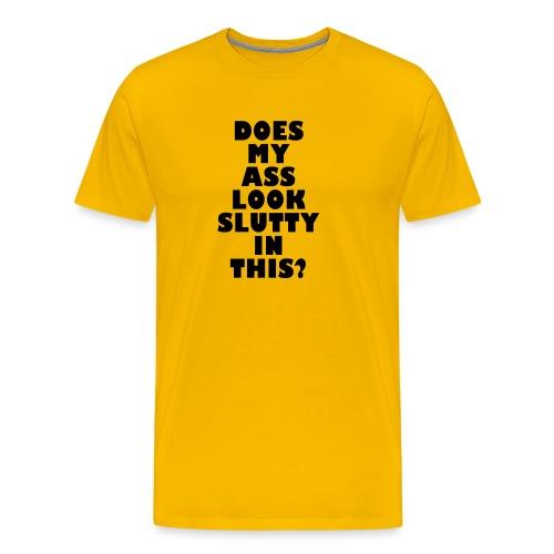 Does my ass look slutty? - Men's Premium T-Shirt