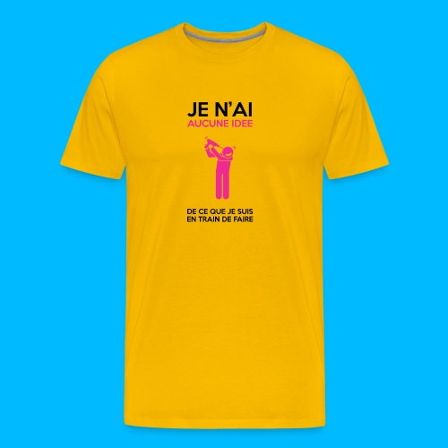 Aucune idée de ce que je suis en train de faire 3 - T-shirt Premium Homme