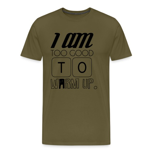 too good to warmup - Männer Premium T-Shirt