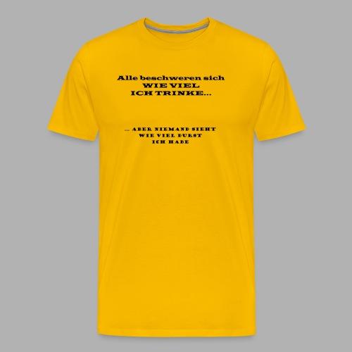Alle beschweren sich wie viel ich trinke, aber - Männer Premium T-Shirt