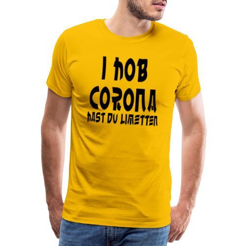 I HOB CORONA HAST DU LIMETTEN - Men's Premium T-Shirt