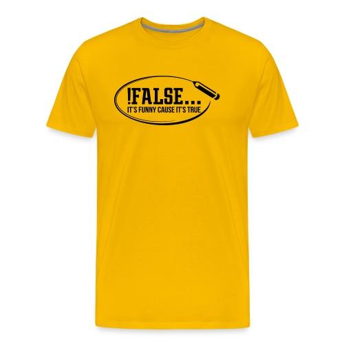 !False ... it's funny cause it's true - Männer Premium T-Shirt