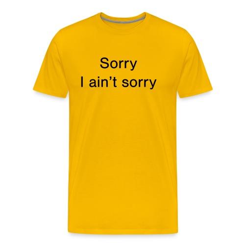 Sorry, I ain't sorry - Men's Premium T-Shirt