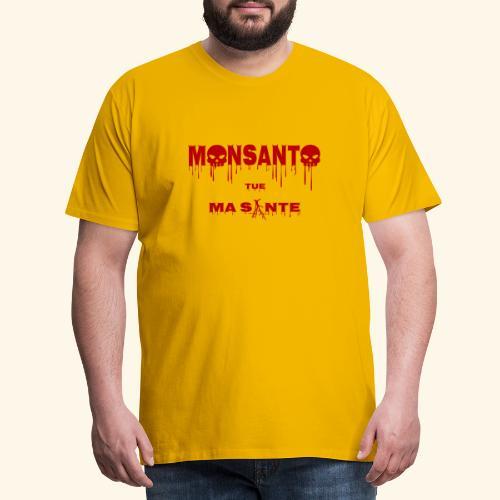 Monsanto tue ma santé - T-shirt Premium Homme
