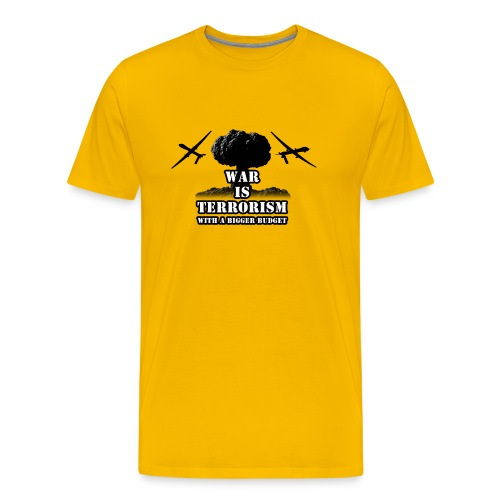 war is terrorism with a bigger budget - Herre premium T-shirt