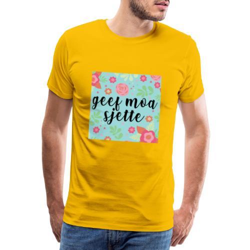 Geef moa sjette - Mannen Premium T-shirt