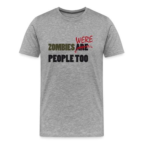 zombies were people too - Camiseta premium hombre