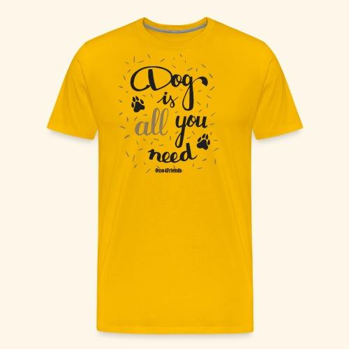 DOG IS ALL YOU NEED - Maglietta Premium da uomo