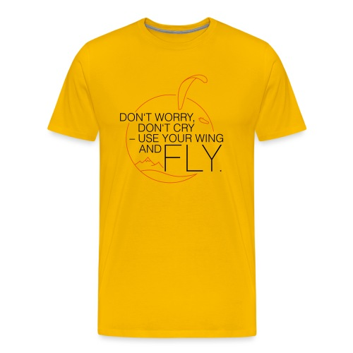 Don't Worry, Don't Cry – Use Your Wing And Fly - Männer Premium T-Shirt