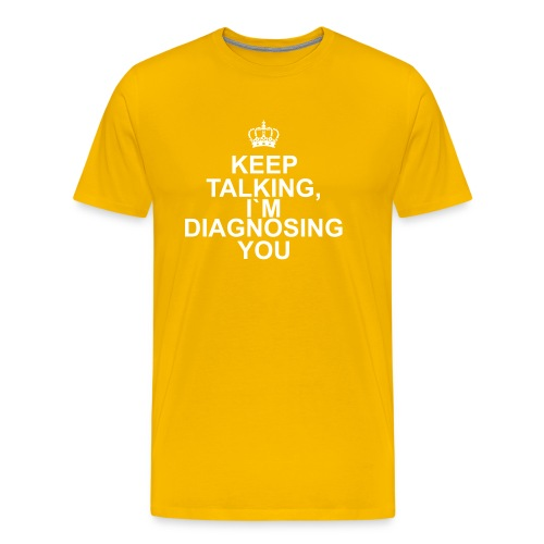 Keep talking i`m diagnosing you - Premium T-skjorte for menn