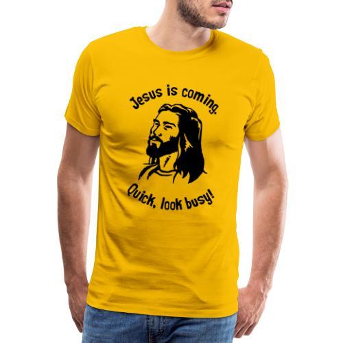 JESUS IS COMING, QUICK LOOK BUSY - Men's Premium T-Shirt