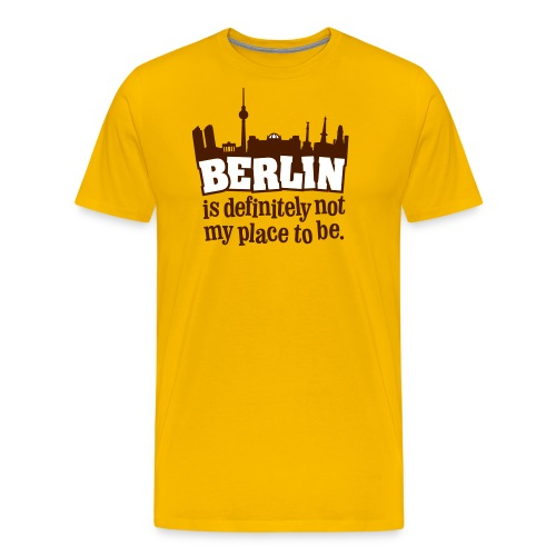 Berlin is definitely not my place to be. - Männer Premium T-Shirt