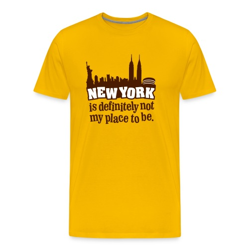 New York is definitely not my place to be. - Männer Premium T-Shirt