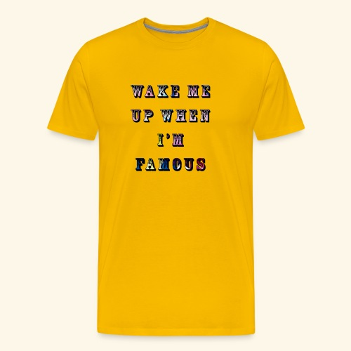 Wake Me Up When I'm Fampus - Herre premium T-shirt