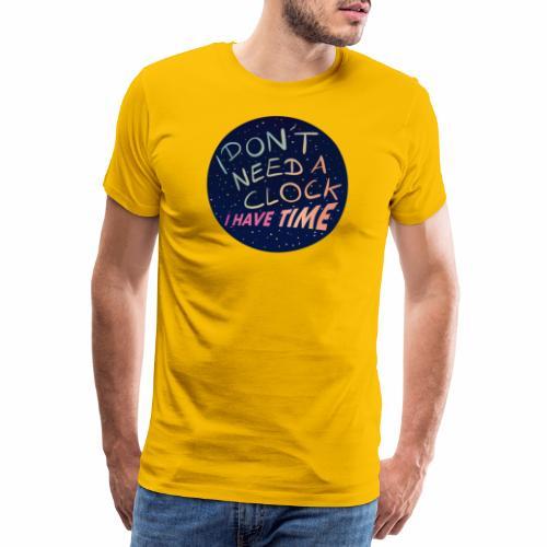 I dont need a clock, i have time - Männer Premium T-Shirt